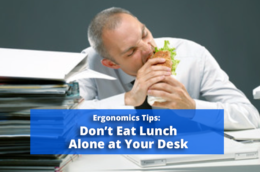 Ergonomics Tips: Don't Eat Lunch Alone at Your Desk