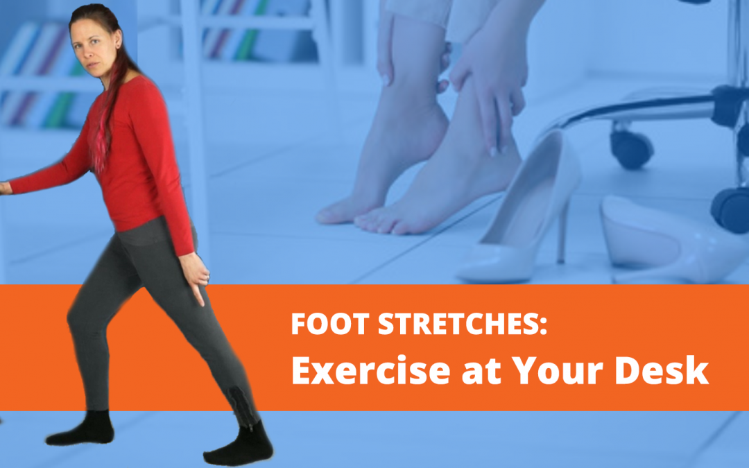 Exercise at Your Desk: Foot Exercises