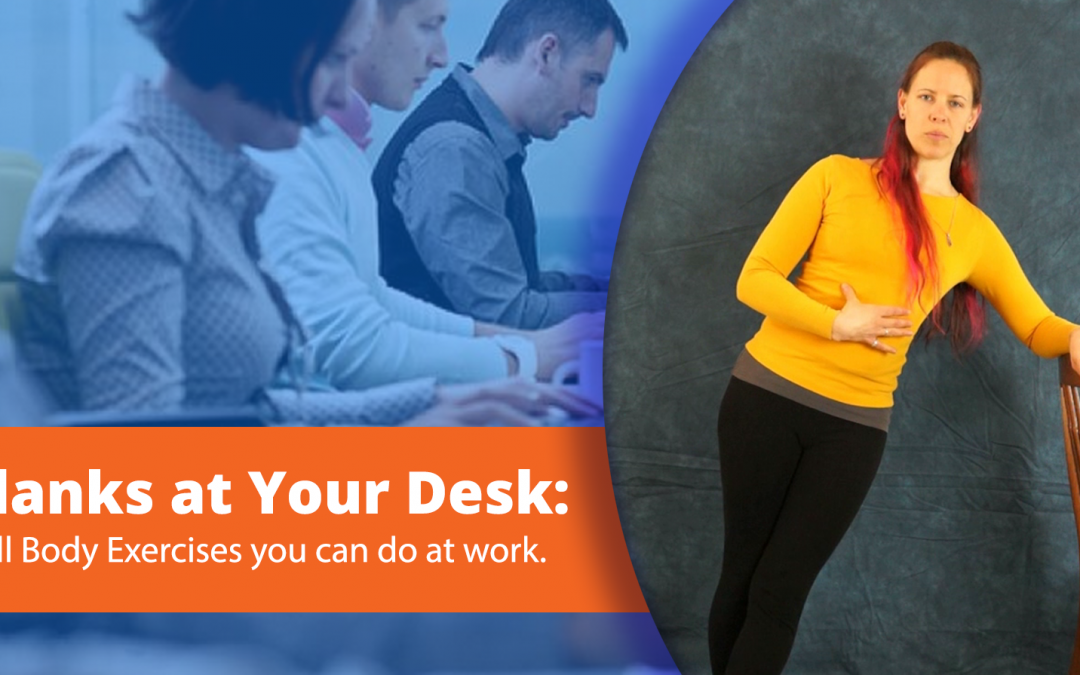 Exercise at Your Desk: Planks that strengthen your Core for a Full Body Workout at Work.