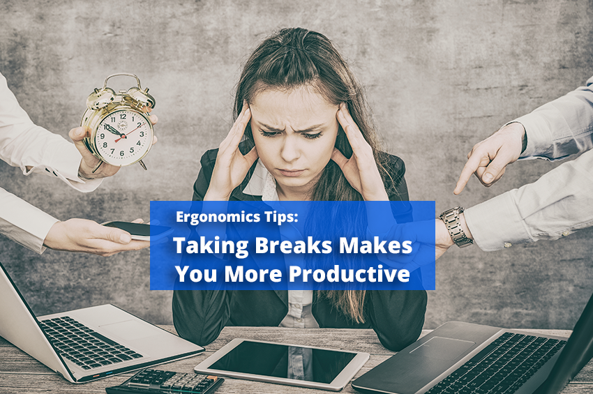 Ergonomics TIps: Taking Breaks Makes You More Productive at Work