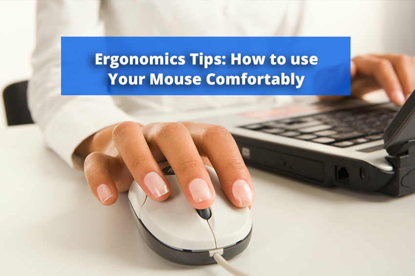 Ergonomics Tips: 4 Tips to use Your Mouse in Comfort