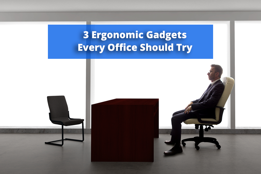 3 Ergonomic Gadgets Every Office Should Try