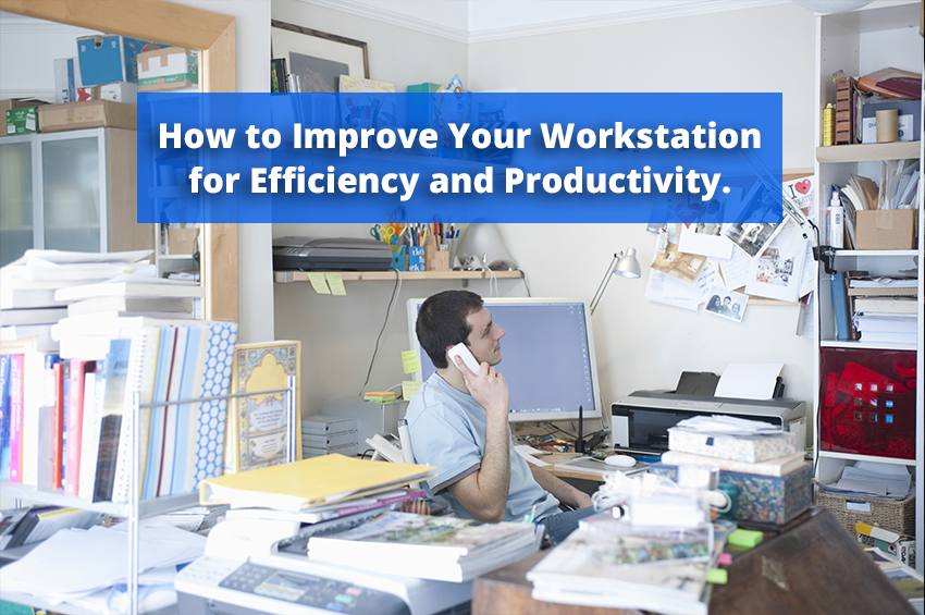 How to improve your workstation for efficiency and productivity.
