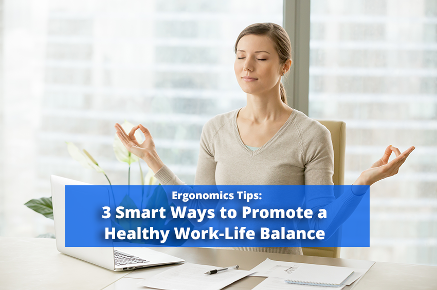 Ergonomics Blog: 3 Smart Ways to Promote a Healthy Work-Life Balance