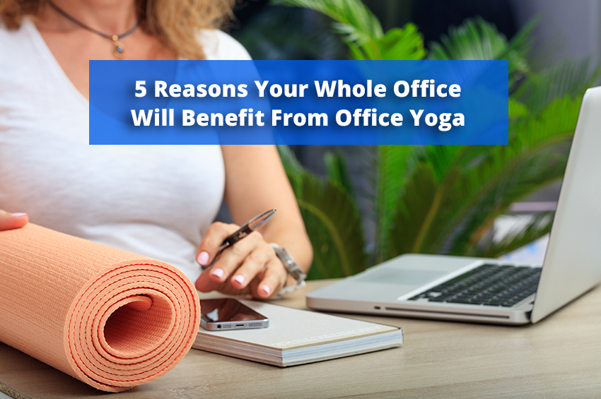 5 Reasons Your Whole Office Will Benefit From Office Yoga