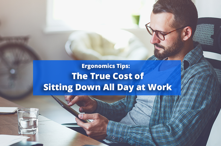 Ergonomics Tips: The True Cost of Sitting Down All Day at Work