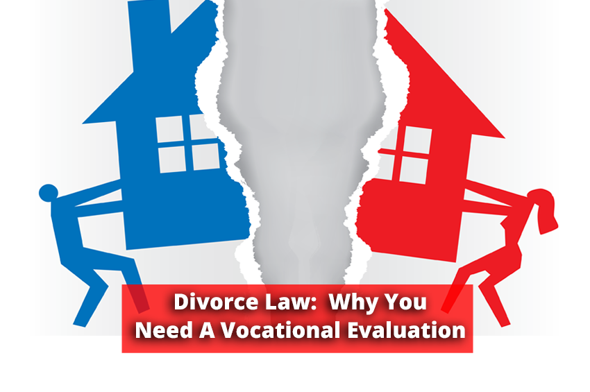 Divorce Law: Why You Need A Vocational Evaluation