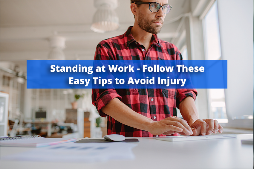 Standing at Work – Follow These Easy Tips to Avoid Injury