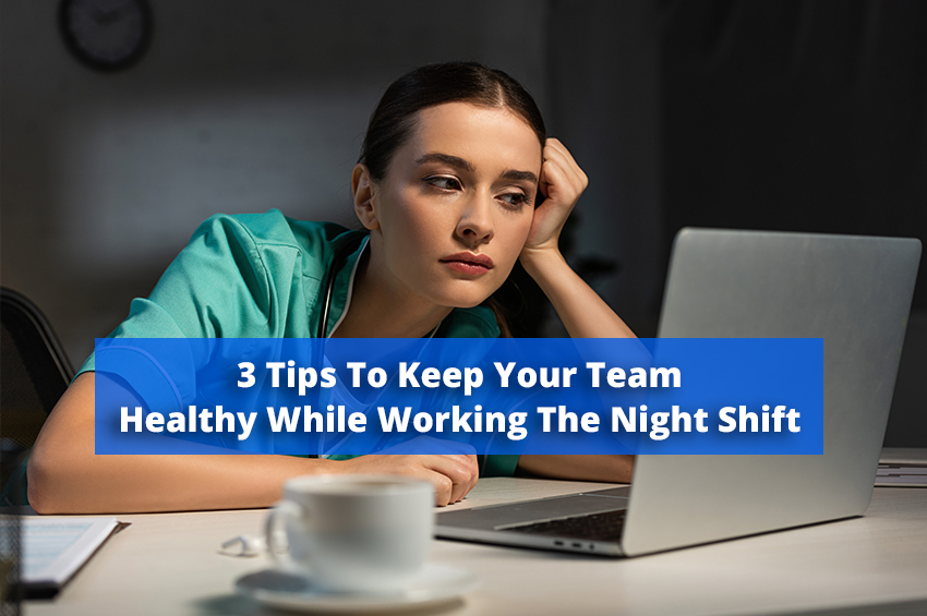 3 Tips to Keep Your Team Healthy While Working The Night Shift