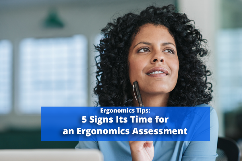 5 Signs Its Time for an Ergonomics Assessment