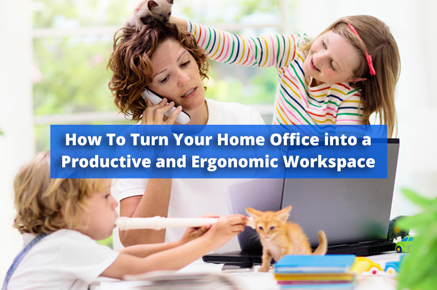 5 Tips to Turn Your Home Office into a Productive and Ergonomic Workspace