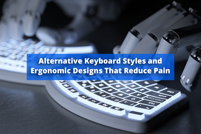 Alternative Keyboard Styles and Ergonomic Designs That Reduce Pain