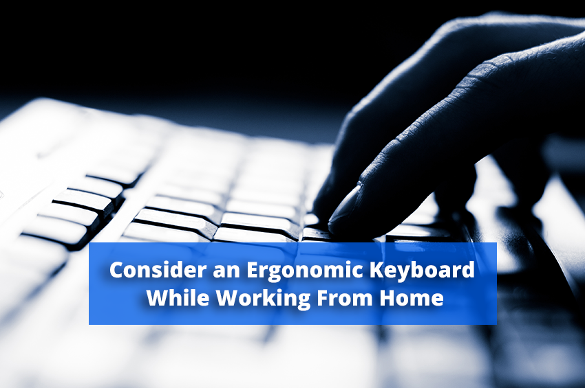 Consider an Ergonomic Keyboard While Working From Home