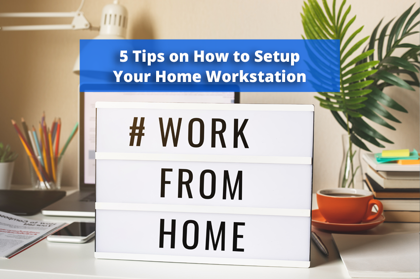 5 Tips on How to Setup Your Home Workstation