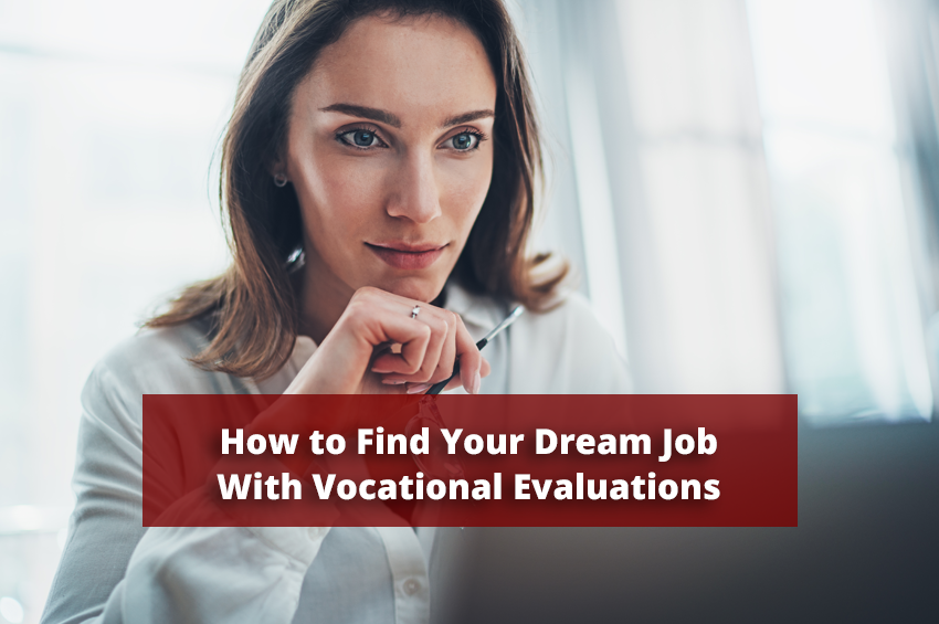 How to Find Your Dream Job With Vocational Evaluations