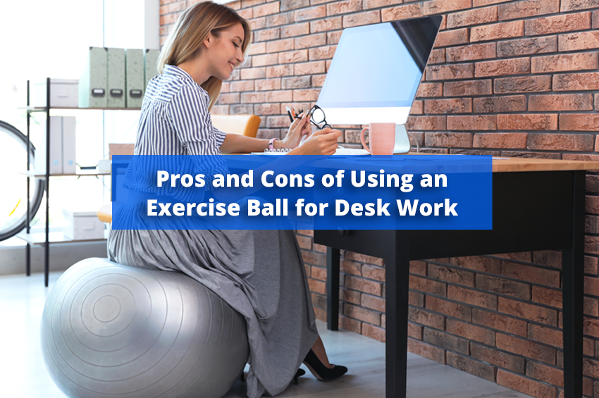 Pros and Cons of Using an Exercise Ball for Desk Work