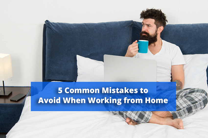 5 Common Mistakes to Avoid When Working from Home