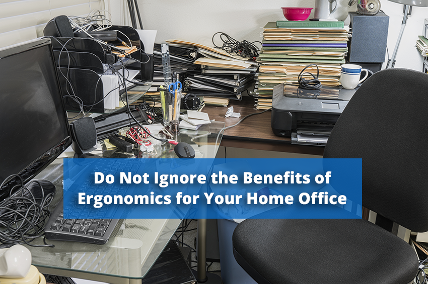 Do Not Ignore the Benefits of Ergonomics for Your Home Office