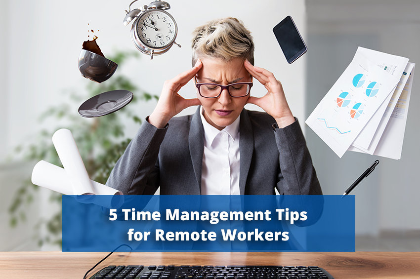 Make the Most of Your Workday With These 5 Time Management Tips for Remote Workers