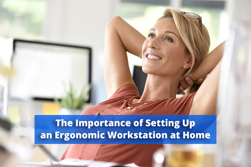 The Importance of Setting Up an Ergonomic Workstation at Home