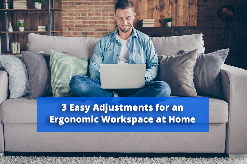 Working From Home: 3 Easy Adjustments for an Ergonomic Workspace at Home