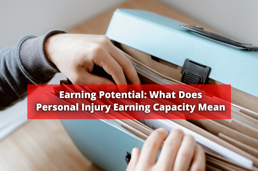 Earning Potential: What Does Personal Injury Earning Capacity Mean
