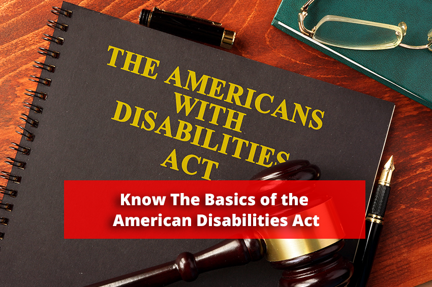 Know The Basics of the American Disabilities Act For Your Employees