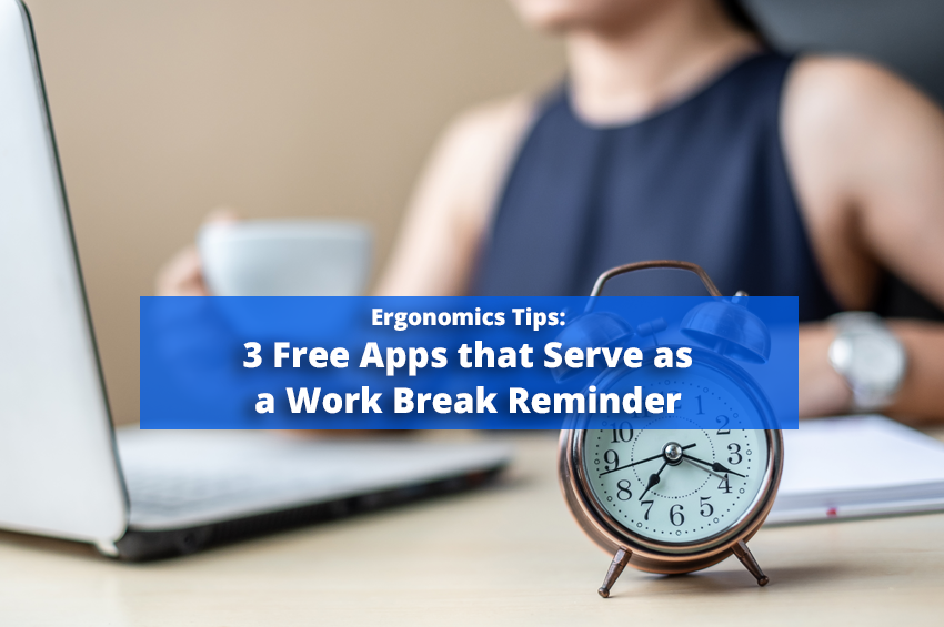 San Diego Ergonomics Consultants Present: 3 Free Apps that Serve as a Break Reminder at Work